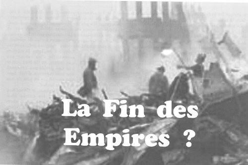 LA FIN DES EMPIRES !